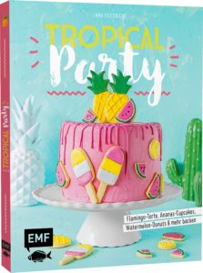 Tropical Party Backbuch Sommer Ananas Wassermelone Ananas Kaktus #tropical #backbuch #backen #tropicalparty | Emma´s Lieblingsstücke